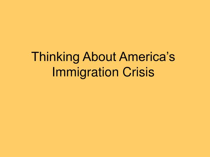thinking about america s immigration crisis n.