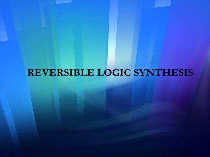reversible logic thesis On dec 31, 2014, md mazder rahman published a research thesis starting with the following thesis statement: reversible logic plays an important role in quantum computation.