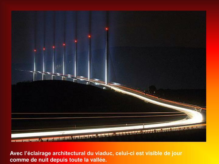 Avec l'éclairage architectural du viaduc, celui-ci est visible de jour comme de nuit depuis toute la vallée.