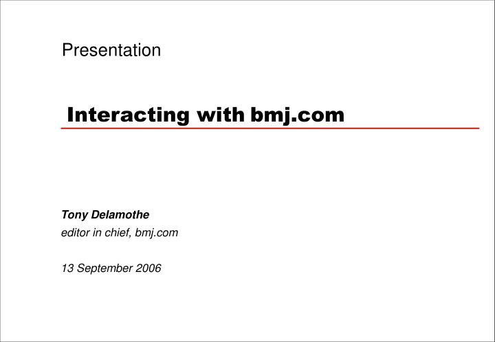 Presentation interacting with bmj com