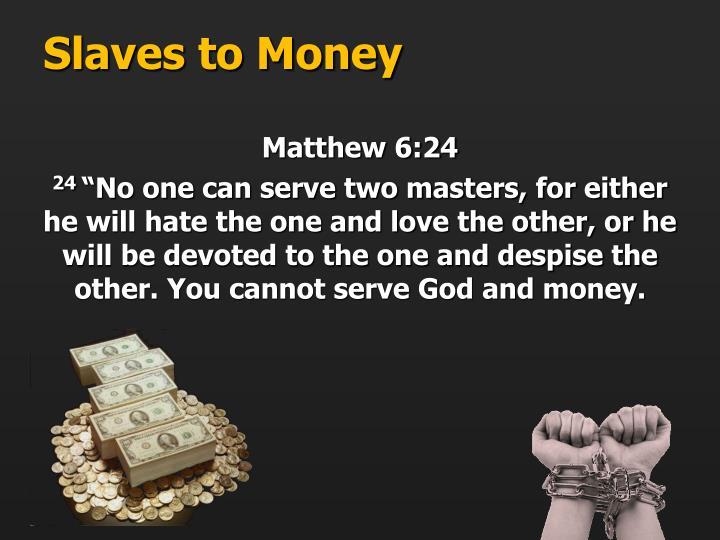 Slaves to Money