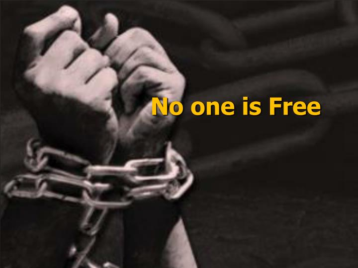 No one is Free