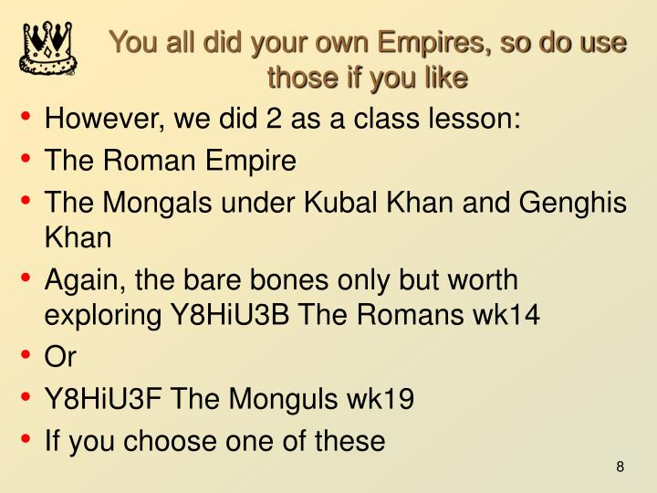 You all did your own Empires, so do use those if you like