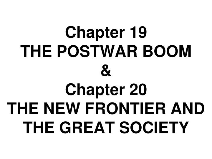 chapter 19 the postwar boom chapter 20 the new frontier and the great society n.