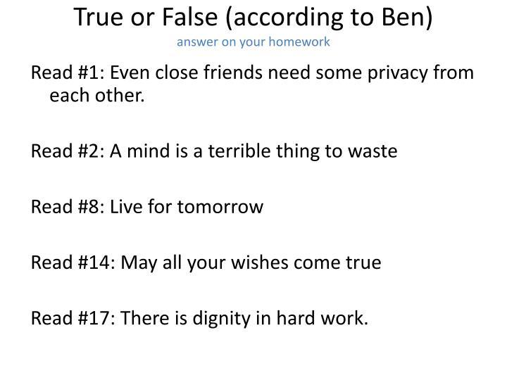 True or False (according to Ben)