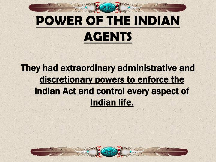 POWER OF THE INDIAN AGENTS
