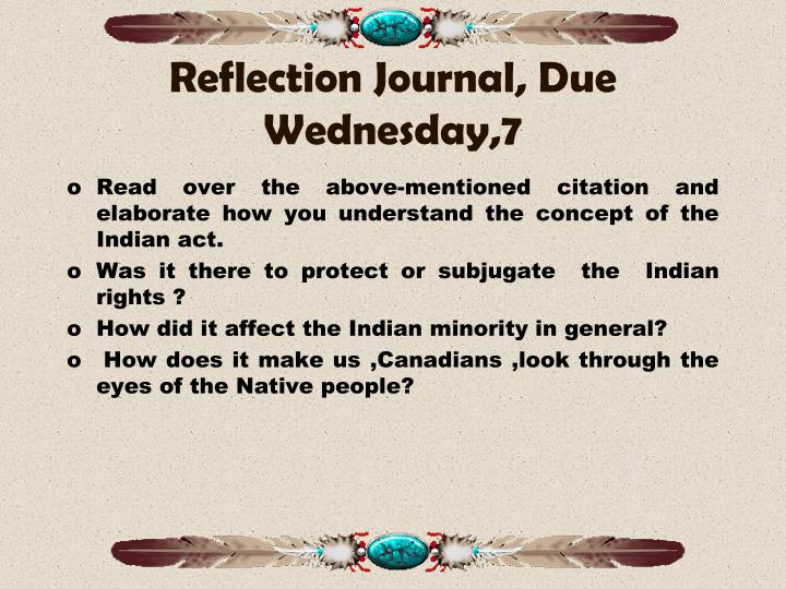 Reflection Journal, Due Wednesday,7