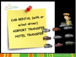 car rental with or w out driver airport transfer hotel transfer