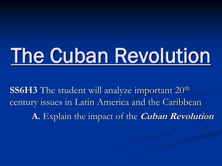 an analysis of the causes and effects of the cuban revolution Causes of the cuban revolution _ on july 26, 1953, a group of approximately one hundred poorly armed guerrillas attacked the moncada barracks many of them were killed in the battles after the attack.