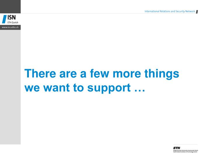 There are a few more things we want to support …