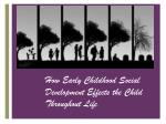 how early childhood social development effects the child throughout life