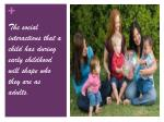 the social interactions that a child has during early childhood will shape who they are as adults