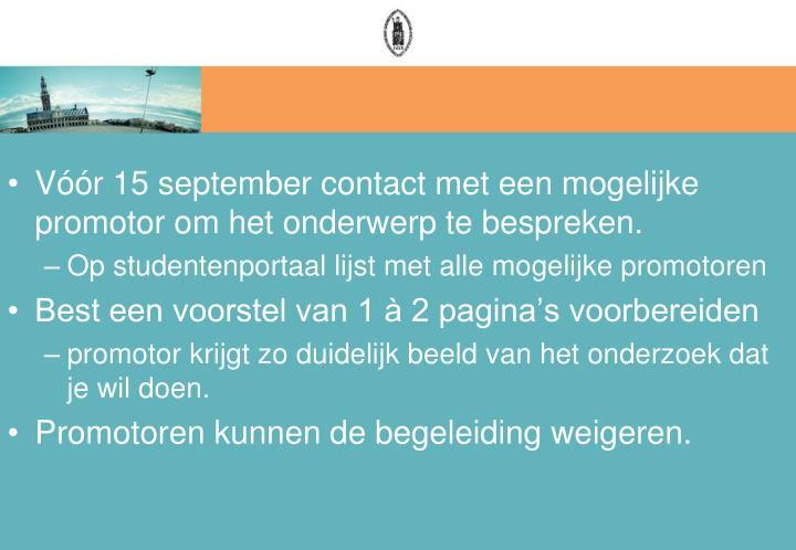 Vóór 15 september contact met een mogelijke promotor om het onderwerp te bespreken.