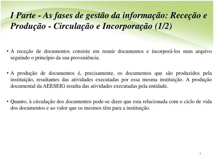I Parte - As fases de gestão da informação: Receção e Produção - Circulação e Incorporação (1/2)