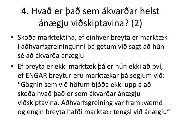 4. Hvað er það sem ákvarðar helst ánægju viðskiptavina? (2)