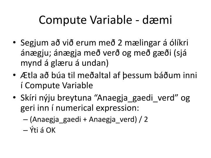 Compute Variable - dæmi
