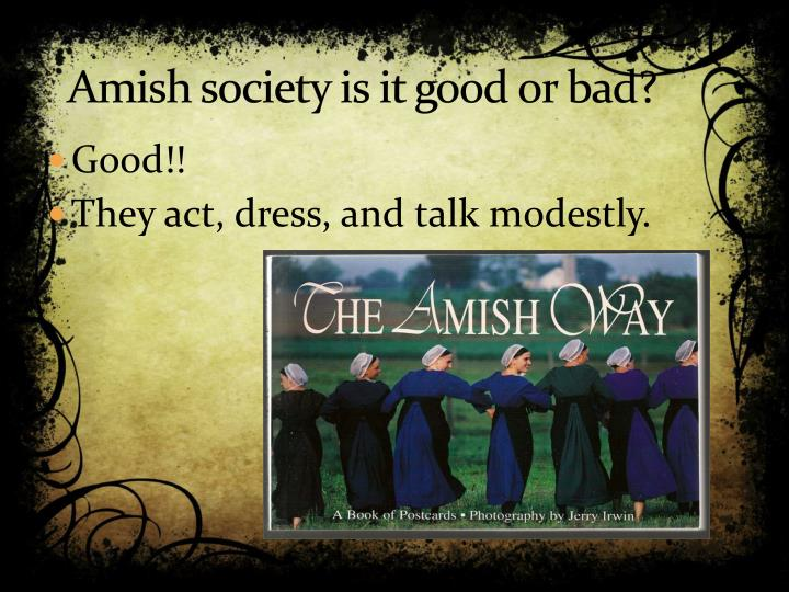 amish society vs. modern society essay - the effect of the internet on modern society in this day and age, the internet is the new resource tool for the masses effect of broken family in the society sample essay the most common job in a broken household is the unfaithfulness of either of the two parties involved or fiscal jobs.