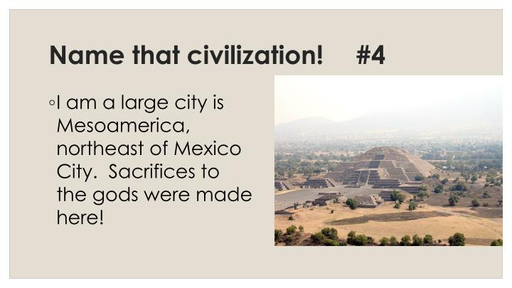 Name that civilization!	#4