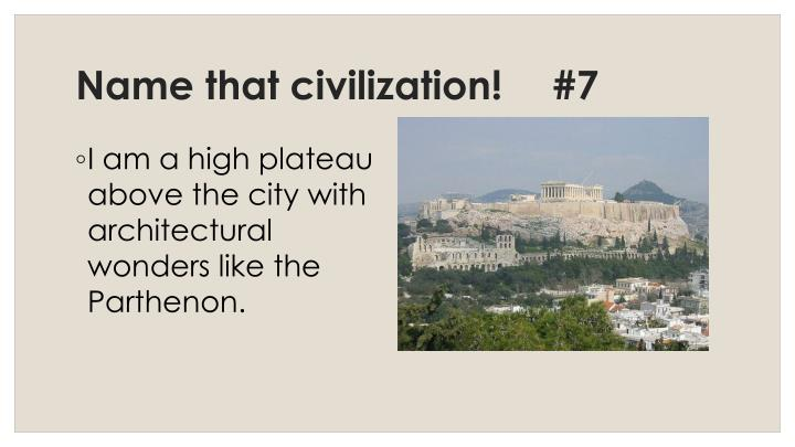 Name that civilization!	#7