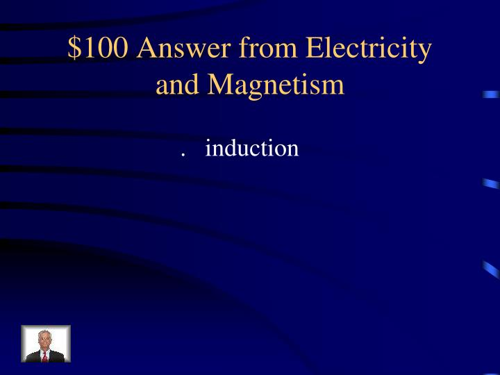 $100 Answer from Electricity and Magnetism