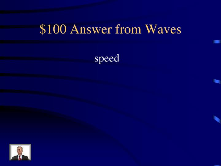 $100 Answer from Waves