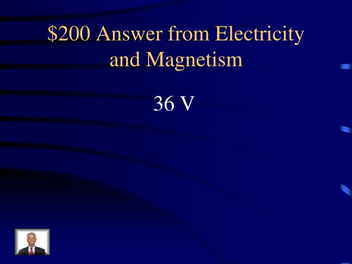 $200 Answer from Electricity and Magnetism
