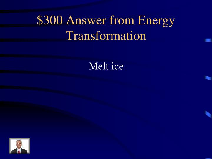 $300 Answer from Energy Transformation