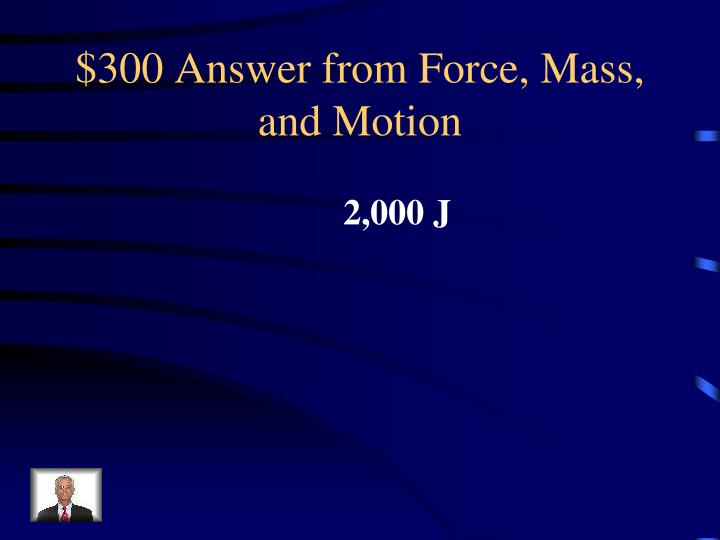 $300 Answer from Force, Mass, and Motion