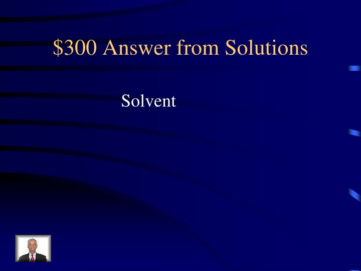 $300 Answer from Solutions