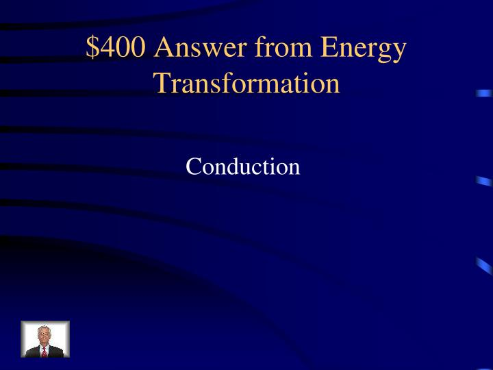 $400 Answer from Energy Transformation