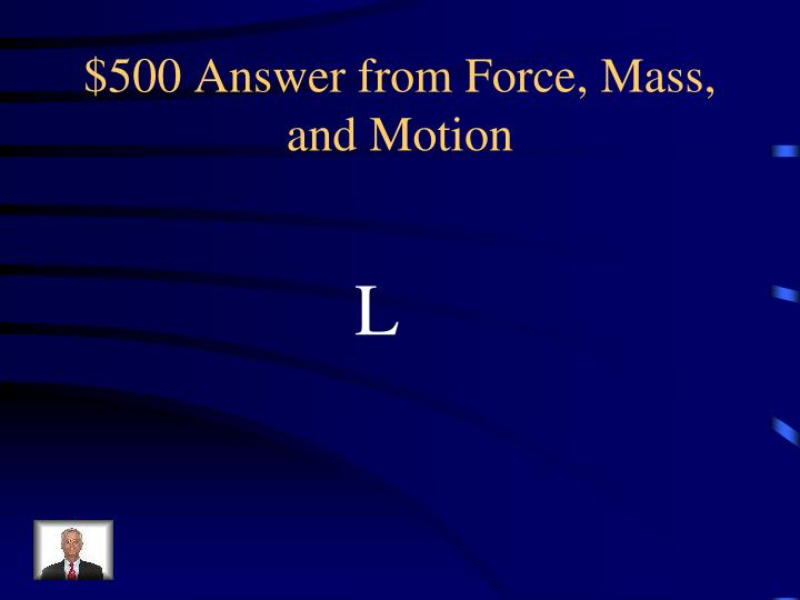 $500 Answer from Force, Mass, and Motion