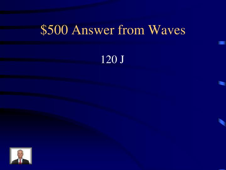 $500 Answer from Waves