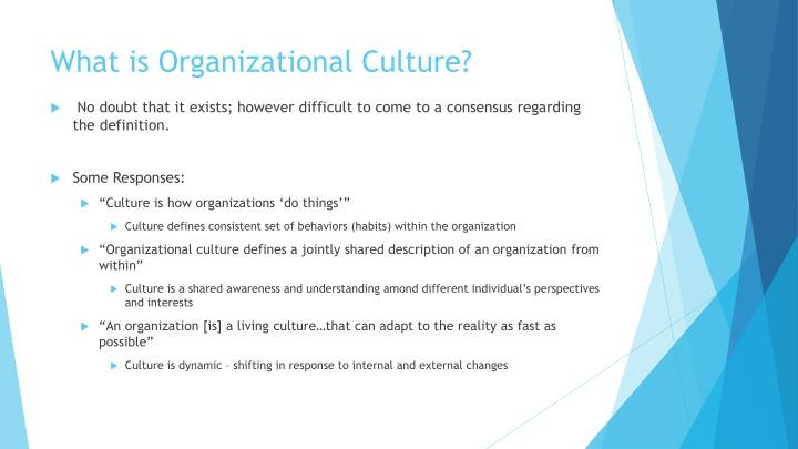 to what extent can organisational culture be If organisational culture is to be managed it helps first to be able to define it, for definitions of culture influence approaches to managing culture defining organisational culture is, however.