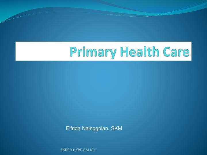 PPT - Primary Health Care PowerPoint Presentation - ID:3154257