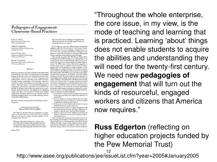 """""""Throughout the whole enterprise, the core issue, in my view, is the mode of teaching and learning that is practiced. Learning 'about' things does not enable students to acquire the abilities and understanding they will need for the twenty-first century. We need new"""