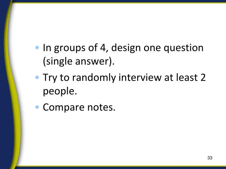 In groups of 4, design one question (single answer).
