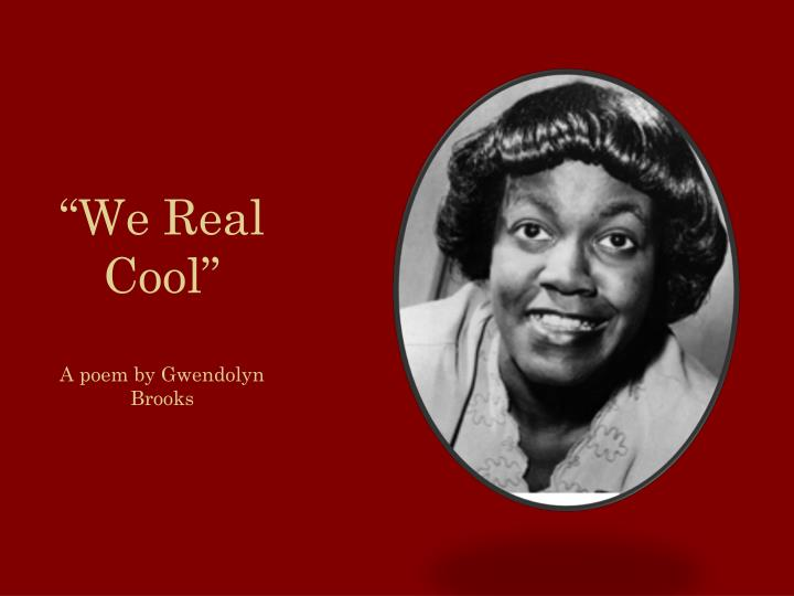 an analysis of troubled youths in we real cool a poem by gwendolyn brooks
