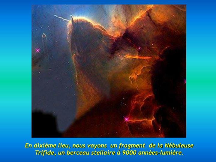 En dixième lieu, nous voyons  un fragment  de la Nébuleuse Trífide, un berceau stellaire à 9000 années-lumière.