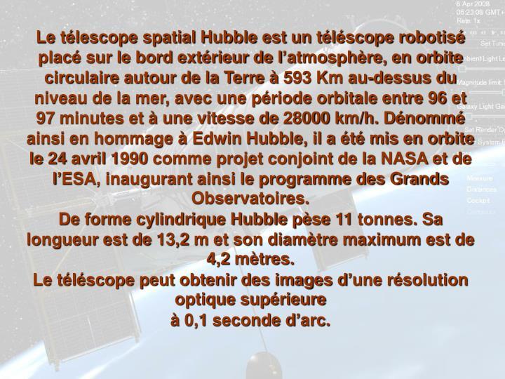 Le télescope spatial Hubble est un téléscope robotisé placé sur le bord extérieur de l'atmos...
