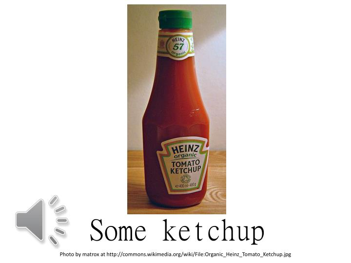 Some ketchup