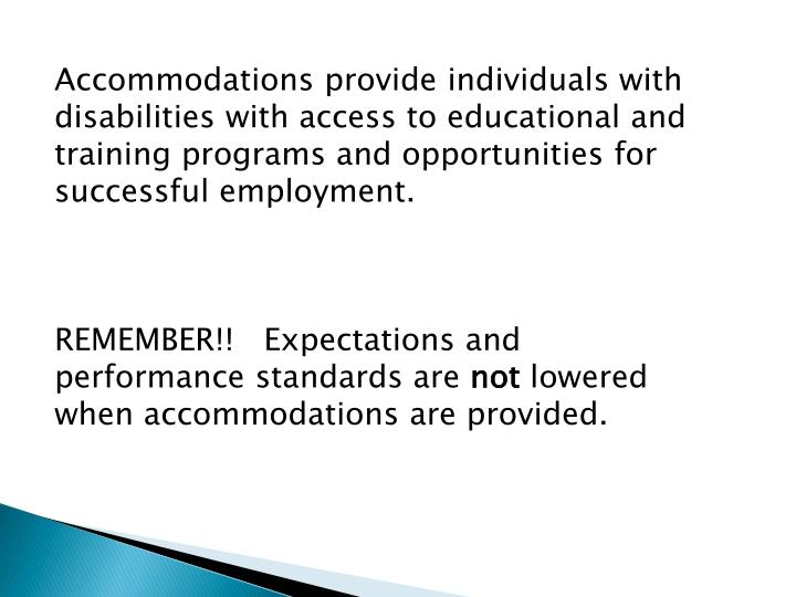 Accommodations provide individuals with disabilities with access to educational and training programs and opportunities for successful employment.