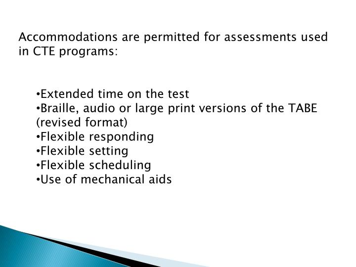 Accommodations are permitted for assessments used in CTE programs: