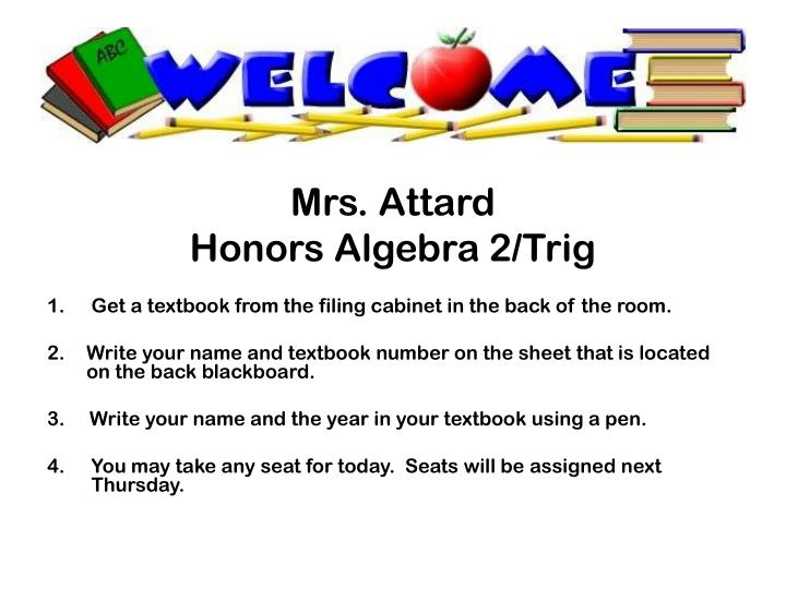 PPT - Mrs  Attard Honors Algebra 2/Trig Get a textbook from