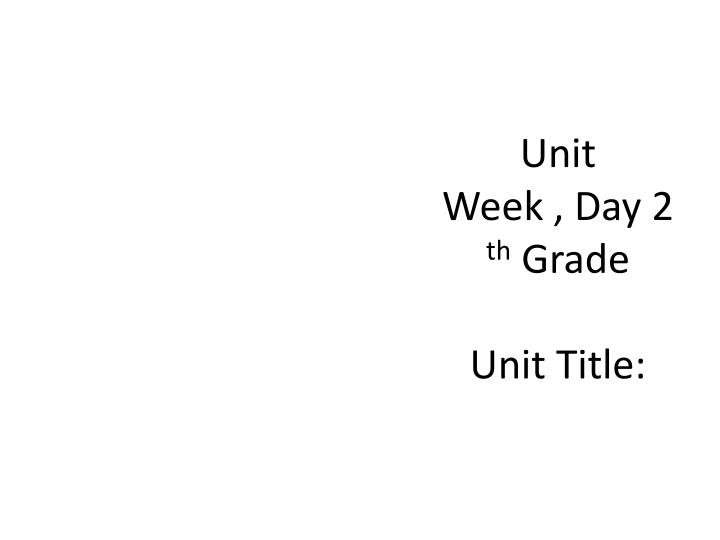 Unit week day 2 th grade unit title