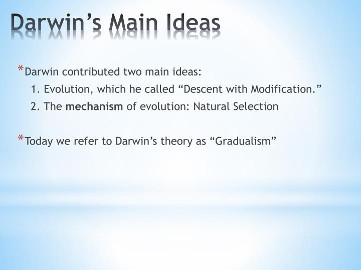 Darwin contributed two main ideas: