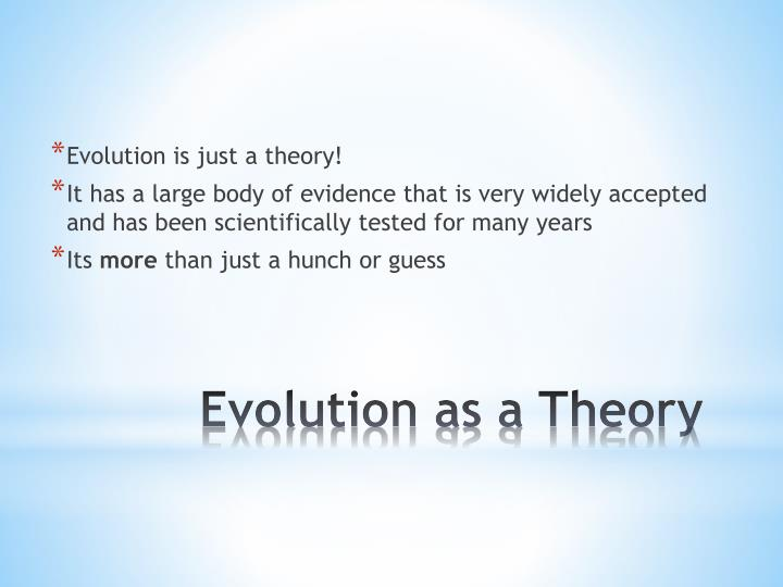 Evolution is just a theory!