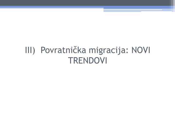 III)  Povratnička migracija: NOVI TRENDOVI