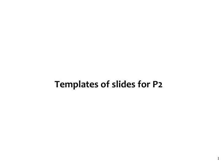templates of slides for p2