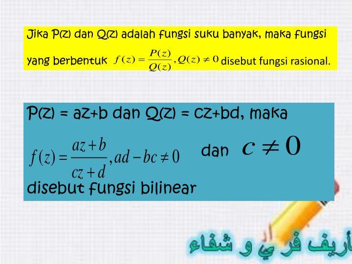 Jika P(z) dan Q(z) adalah fungsi suku banyak, maka fungsi