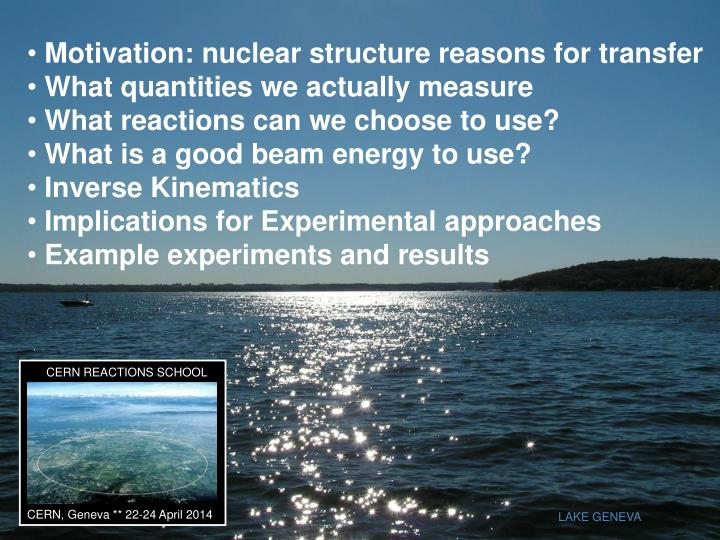 Motivation: nuclear structure reasons for transfer